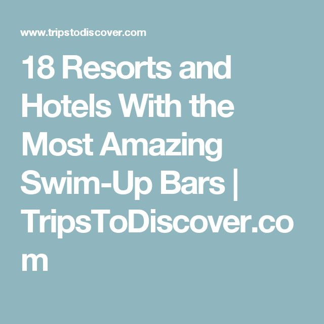 18 Resorts and Hotels With the Most Amazing Swim-Up Bars  | TripsToDiscover.com