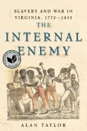 """The Internal Enemy: Slavery and War in Virginia, 1772-1832 by Alan Taylor.  Pulitzer Prize winner for History 2014. Frederick Douglass recalled that slaves living along Chesapeake Bay longingly viewed sailing ships as """"freedom's swift-winged angels."""" In 1813 those angels appeared in the bay as British warships coming to punish the Americans for declaring war on the empire. Alan Taylor's riveting narrative re-creates the events that set the nation on a new and dangerous course."""