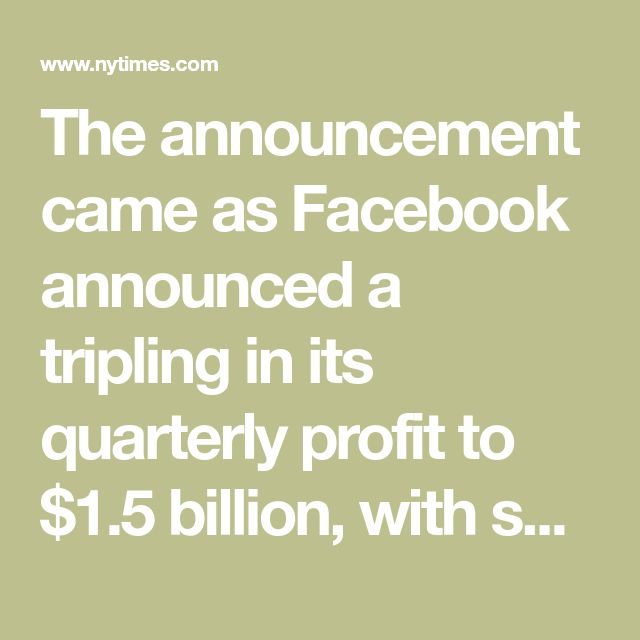 The announcement came as Facebook announced a tripling in its quarterly profit to $1.5 billion, with sales up 52 percent.