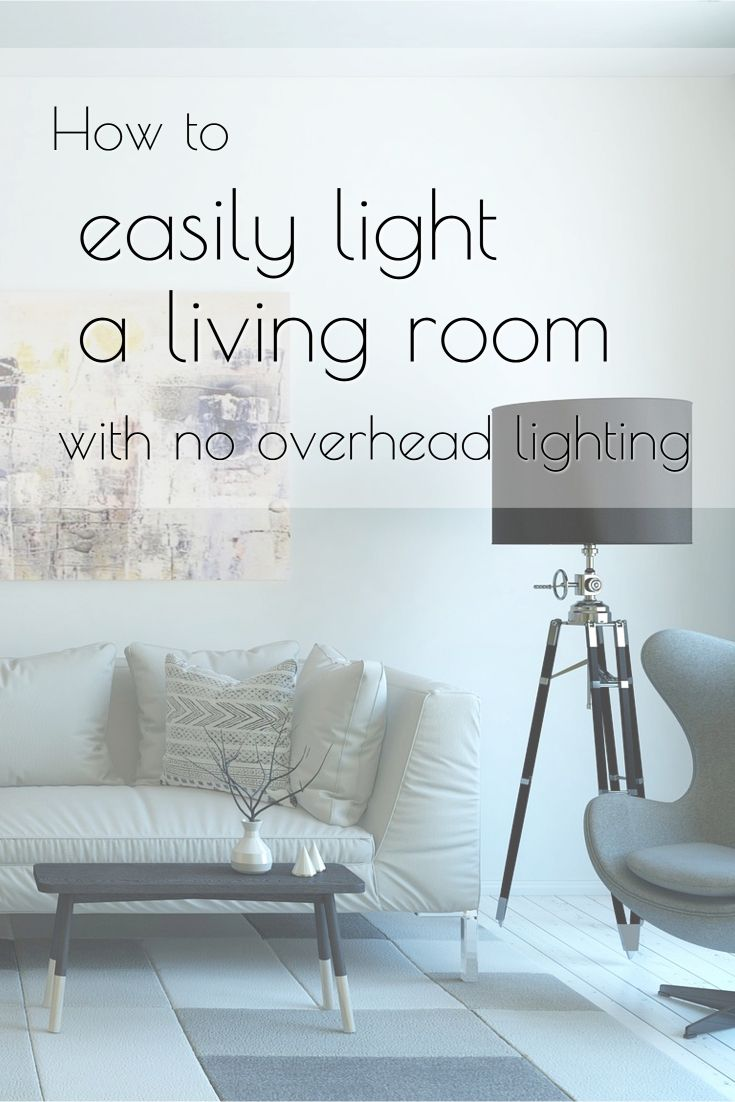 How To Easily Light A Living Room Light Decorating Ideas Room Lights Living Room Lighting Living Room #no #ceiling #lights #in #living #room