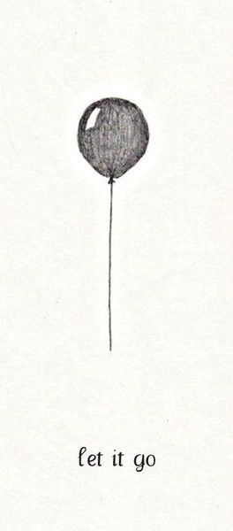let it go: Remember This, Tattoo'S Idea, Time Tattoo'S Quotes, Things, A Tattoo'S, Balloons, Living, Cute Tattoo'S, Wise Word