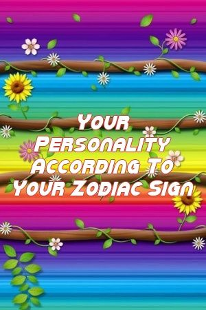 Your Personality According To Your Zodiac Sign