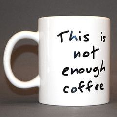"""This is not enough coffee"" 22-oz mug 
