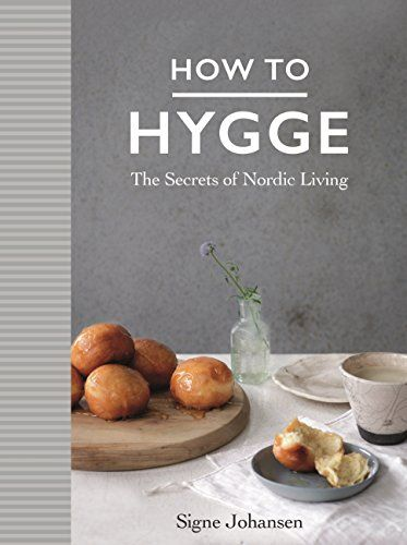 How to Hygge: The Secrets of Nordic Living by Signe Johansen…