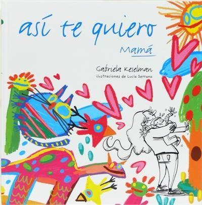 """""""Así te quiero mamá"""" - Gabriela Keselman (SM) #madres #mamas"""