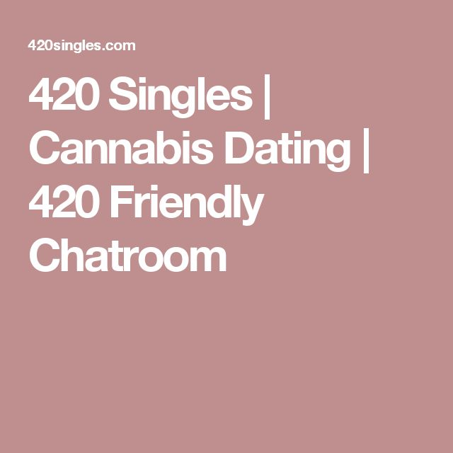 420 Singles | Cannabis Dating | 420 Friendly Chatroom