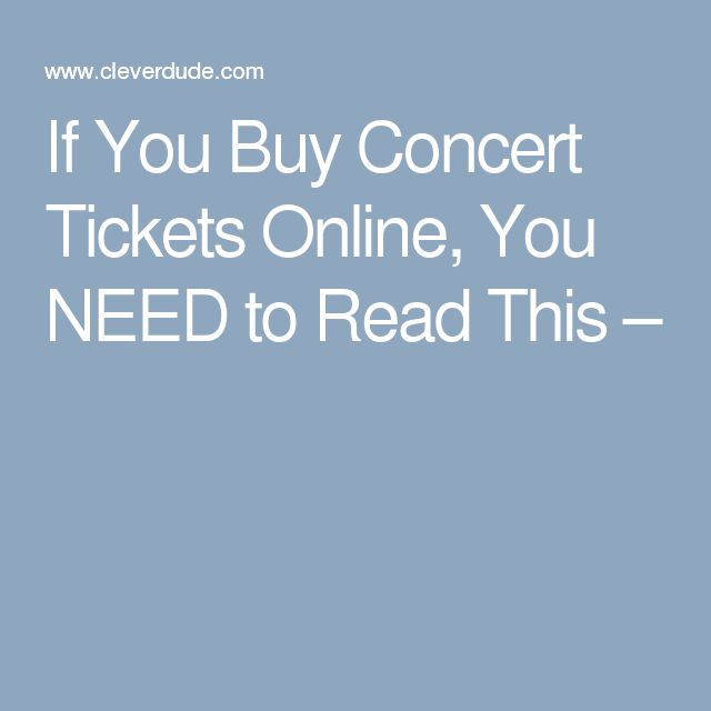 If You Buy Concert Tickets Online, You NEED to Read This –