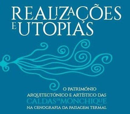 """O livro """"Realizações e Utopias: o património arquitectónico e artístico das Caldas de Monchique na cenografia da paisagem termal"""", escrito…"""