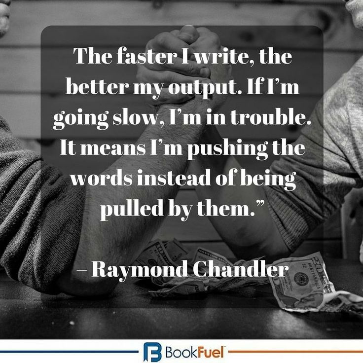 The faster I write the better my