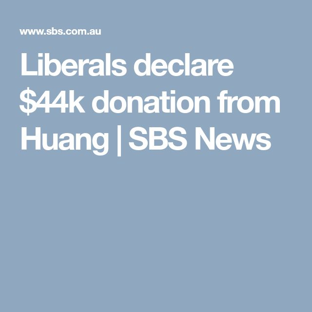 Liberals declare $44k donation from Huang | SBS News