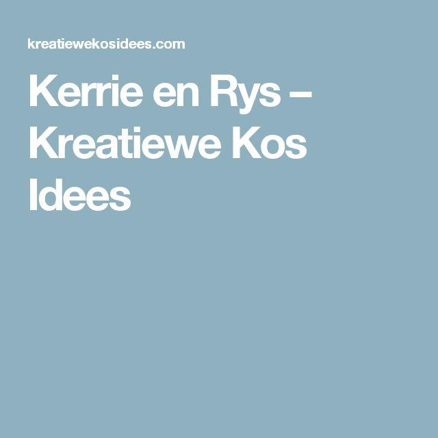 Kerrie en Rys – Kreatiewe Kos Idees