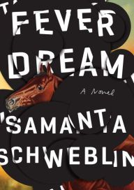 Fever Dream by Samanta Schweblin. Fever Dream is a nightmare come to life, a ghost story for the real world, a love story and a cautionary tale. One of the freshest new voices to come out of the Spanish language and translated into English for the first time, Samanta Schweblin creates an aura of strange psychological menace and otherworldly reality in this absorbing, unsettling, taut novel.Short listed for Man Booker.