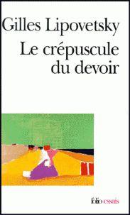 Gilles Lipovetsky - LE CREPUSCULE DU DEVOIR. - L'éthique indolore des nouveaux temps démocratiques.