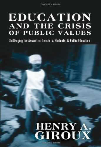 Education and the Crisis of Public Values (Counterpoints: Studies in the Postmodern Theory of Education) by Henry A Giroux, http://www.amazon.com/dp/1433112167/ref=cm_sw_r_pi_dp_Wnlpsb0J0GN8Z