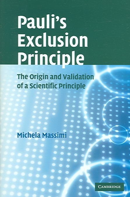 Pauli's Exclusion Principle: The Origin And Validation Of A Scientific Principle