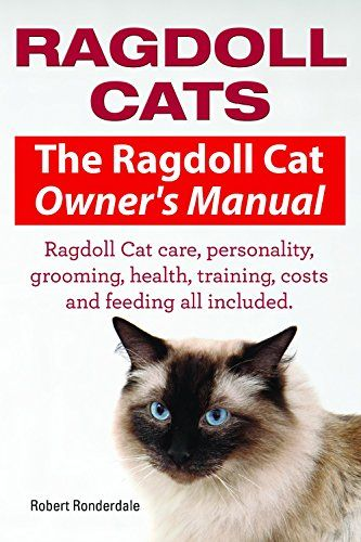 Ragdoll Cats. Ragdoll Cat care, personality, grooming, health, training, costs and feeding. Ragdoll Cat Owners Manual. by Robert Ronderdale Posted by Kim author of The Friendly Floppy Ragdoll Cat KimberlyMaxwell.com