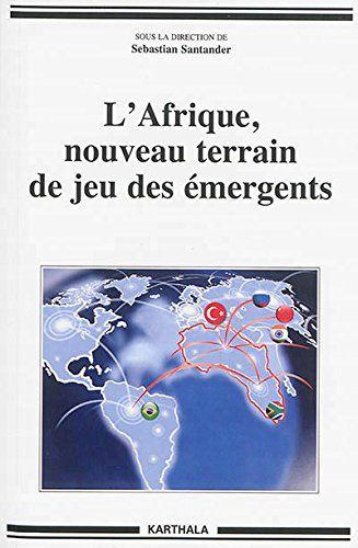 L'Afrique, nouveau terrain de jeu des émergents | 311.72 SAN