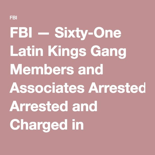 FBI — Sixty-One Latin Kings Gang Members and Associates Arrested and Charged in Connection with a Racketeering and Drug Distribution Scheme