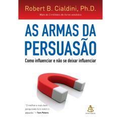 As Armas Da Persuasão: Como Influenciar E Não...influenciar