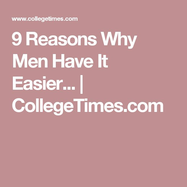 9 Reasons Why Men Have It Easier... | CollegeTimes.com