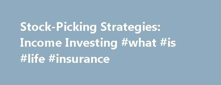 Stock-Picking Strategies: Income Investing #what #is #life #insurance http://income.remmont.com/stock-picking-strategies-income-investing-what-is-life-insurance/  #income investor # Stock-Picking Strategies: Income Investing Income investing, which aims to pick companies that provide a steady stream of income, is perhaps one of the most straightforward stock-picking strategies. When investors think of steady income they commonly think of fixed-income securities such as bonds. However, stocks…