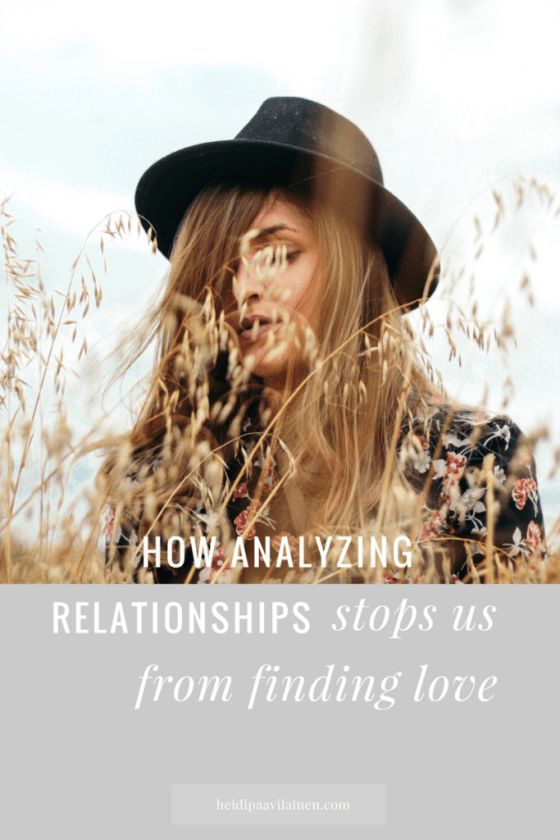 Why analyzing our relationships stops us from finding love. When we stop analyzing and become more present, it becomes easier for us to find love in the moment, in new relationships and in already existing relationships too. Click through to read the post.