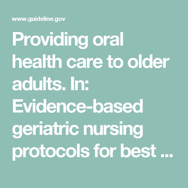 Providing oral health care to older adults. In: Evidence-based geriatric nursing protocols for best practice. | National Guideline Clearinghouse