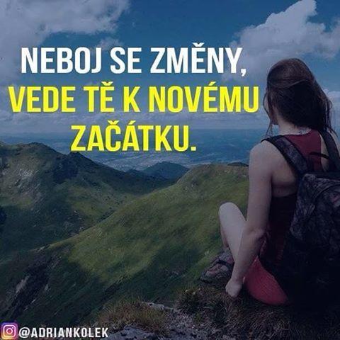 Neboj sa změny, vede tě k novému začátku.  #motivace #uspech #penize #zivot #czech #slovak #czechgirl #business #motivation #lifequotes