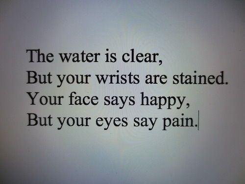The water is clear, but your wrists are stained. Your face says happy, but your eyes say pain.