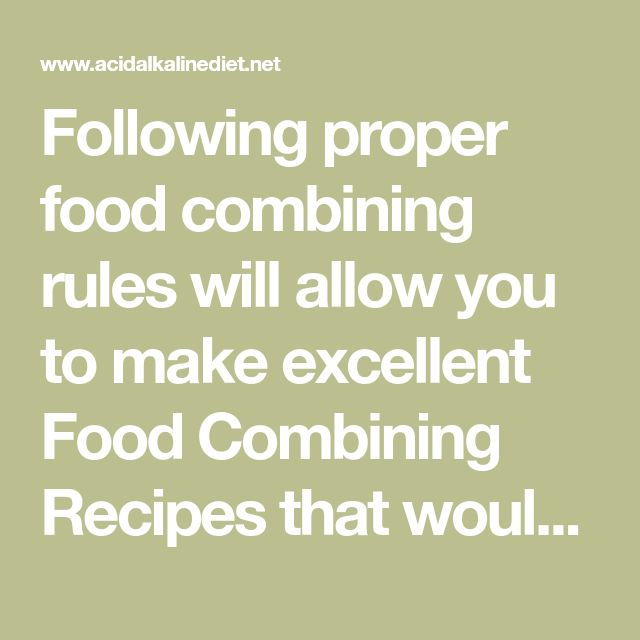 Following proper food combining rules will allow you to make excellent Food Combining Recipes that would constitute a very healthy Food Combining Diet. A Food Combining Chart is available for easy referencing.