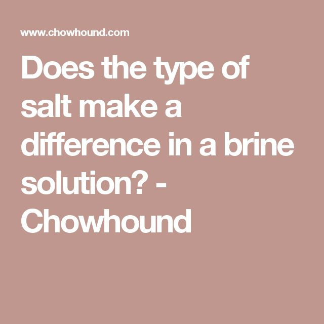 Does the type of salt make a difference in a brine solution? - Chowhound