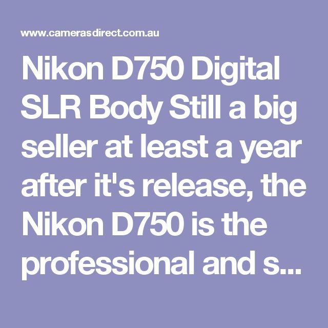 Nikon D750 Digital SLR Body  Still a big seller at least a year after it's release, the Nikon D750 is the professional and serious amateurs' full frame DSLR of choice. The only camera in its' range that might be a better pick is the D810 due to the build and shutter longevity. If you are not a wedding shooter for instance but you want the full frame experience, then the D750 should be on your shopping list.  Nikons D750 camera body sits neatly between the d610 and d810 Nikon Bodies. We are…