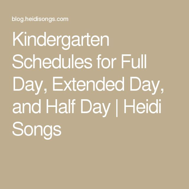 Kindergarten Schedules for Full Day, Extended Day, and Half Day | Heidi Songs