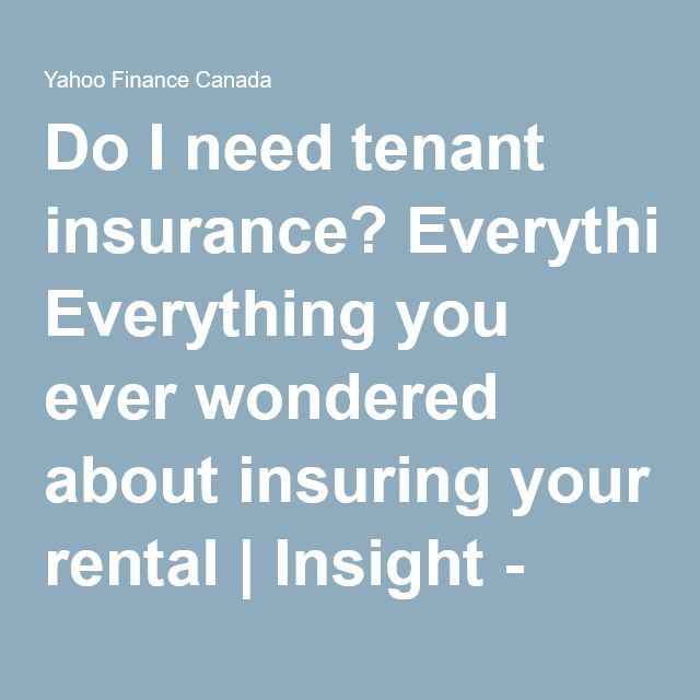 Do I need tenant insurance? Everything you ever wondered about insuring your rental | Insight - Yahoo Finance Canada