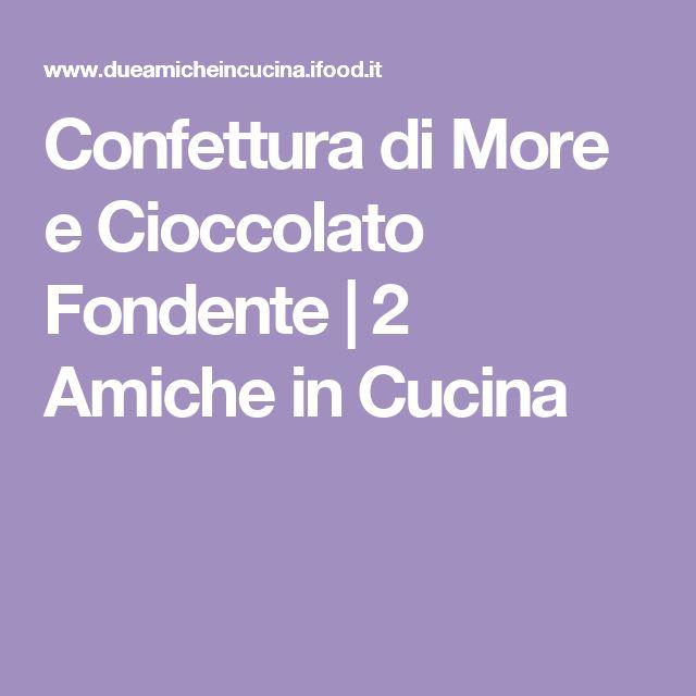 Confettura di More e Cioccolato Fondente | 2 Amiche in Cucina