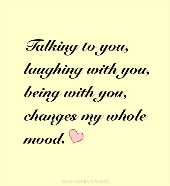 with you, changes my whole mood. Love quotes ? Love Quotes ...