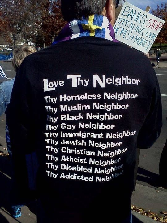 "There needs to be more ""thy"" in order to include everyone, but you get the point. Love thy neighbor."