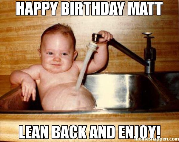 4113f125886346a51de782bee902ba21 funny kid memes baby memes happy birthday matt lean back and enjoy! my stuff pinterest,Happy Birthday Matt Meme