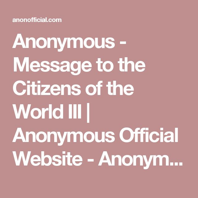 Anonymous - Message to the Citizens of the World III | Anonymous Official Website - Anonymous News, Videos, Operations, and more | AnonOfficial.com