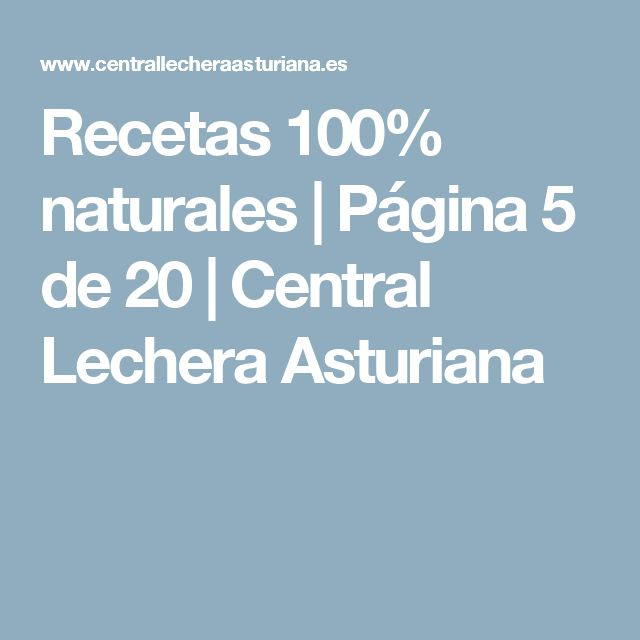 Recetas 100% naturales | Página 5 de 20 |Central Lechera Asturiana