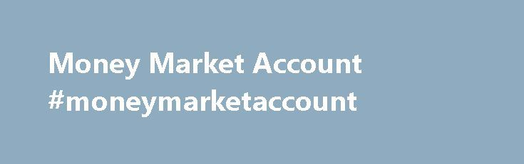 Money Market Account #moneymarketaccount http://pennsylvania.nef2.com/money-market-account-moneymarketaccount/  # Account Services Account Services Direct Deposit Sign up to have your payroll, pension, Social Security or any regularly received income deposited directly to your account. Automatic Savings Make automatic transfers from your checking to your savings or money market account. You choose the amount and how often. Online Account Statements Go paperless, enhance security and maximize…