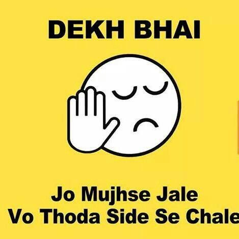 DeKh BhAi..... Jo MujH Sy JaLeY ZaRa SiDe Pe ChaLeY  !!!!