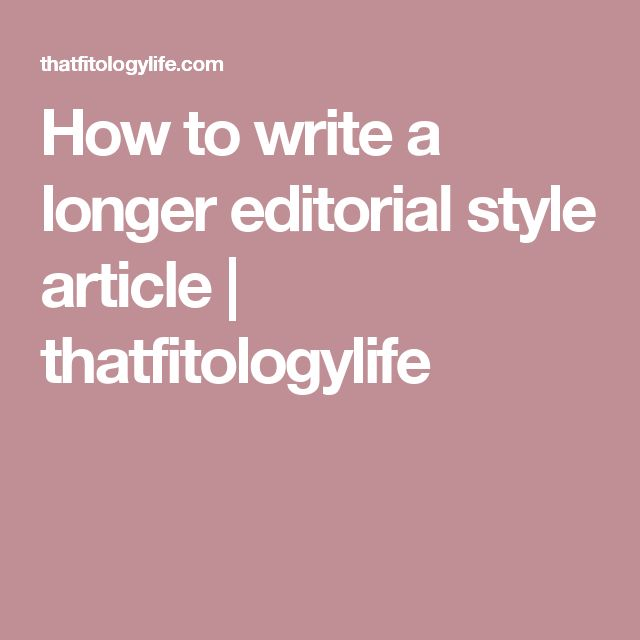 How to write a longer editorial style article | thatfitologylife
