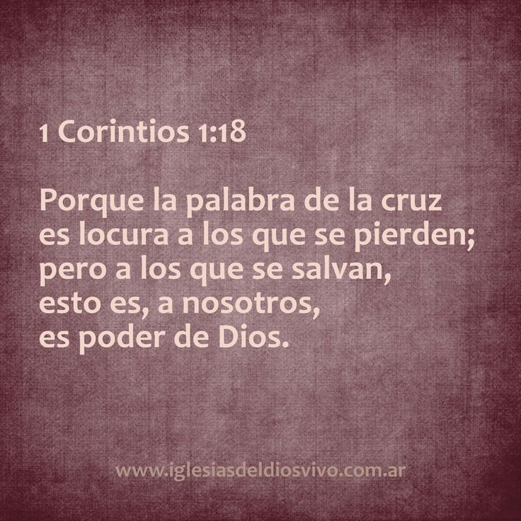 """1 Corintios 1:18 """"Porque la palabra de la cruz es locura a los que se pierden, pero a los que se salvan, esto es, a nosotros es poder de Dios."""" http://www.iglesiasdeldiosvivo.com.ar"""