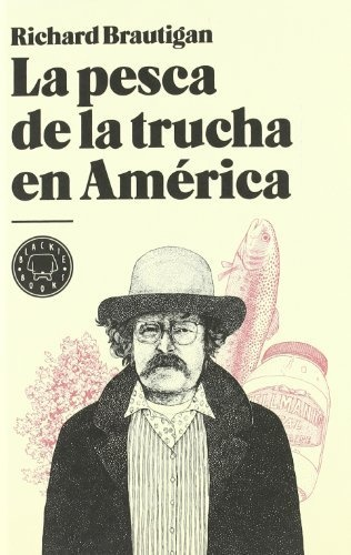 La pesca de la trucha en América de Richard Brautigan, http://www.amazon.es/dp/8493736252/ref=cm_sw_r_pi_dp_ILe9qb1Z8PPH7