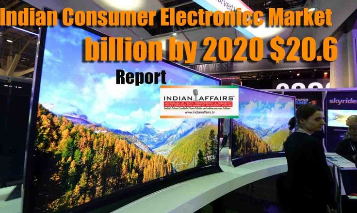 Changing Market in India, Consumer Retail Electronic Market pegged at $20.6 billion by 2020