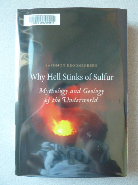 Why hell stinks of sulfur : mythology and geology of the underworld by Salomon Bernard Kroonenberg; Andy Brown.