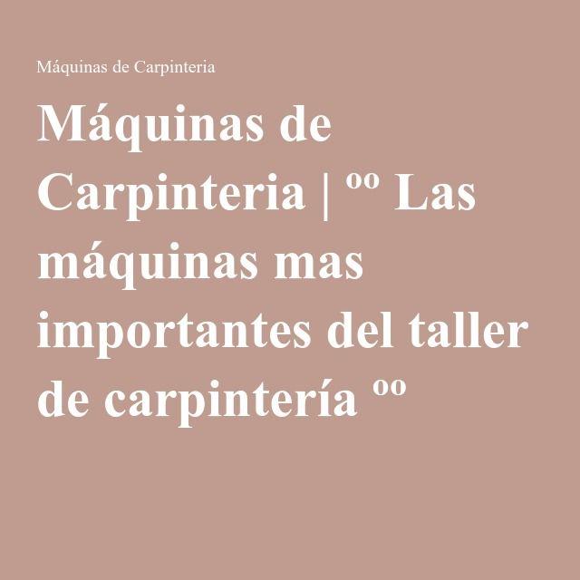 Máquinas de Carpinteria | ºº Las máquinas mas importantes del taller de carpintería ºº