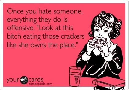 'Once you hate someone, everything they do is offensive. ''Look at this bitch eating those crackers like she owns the place.'''