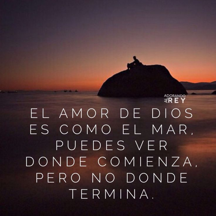 El amor de Dios es como el mar puedes ver donde comienza, pero no donde termina.